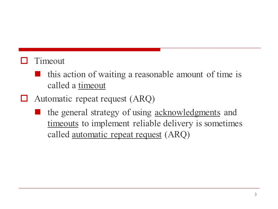 Timeout this action of waiting a reasonable amount of time is called a timeout. Automatic repeat request (ARQ)