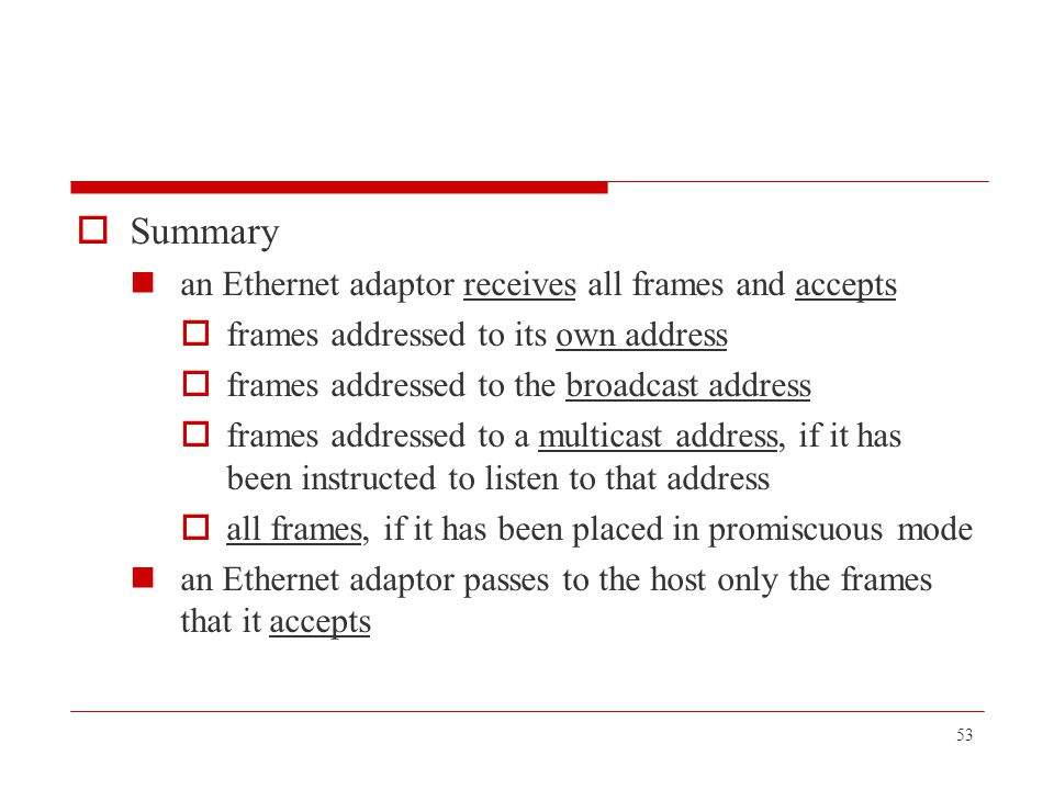 Summary an Ethernet adaptor receives all frames and accepts