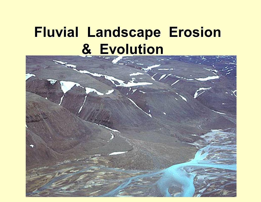Fluvial Landscape Erosion & Evolution