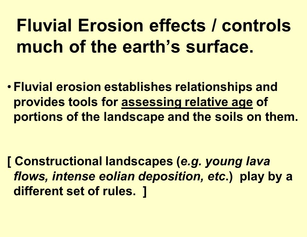 Fluvial Erosion effects / controls much of the earth's surface.