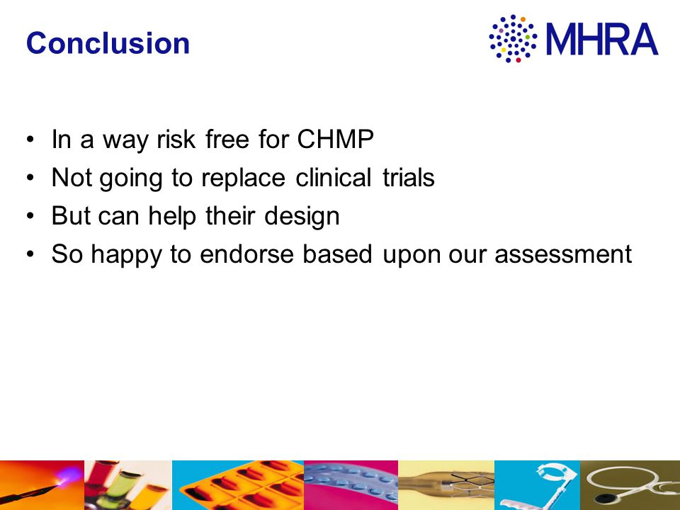 Conclusion In a way risk free for CHMP