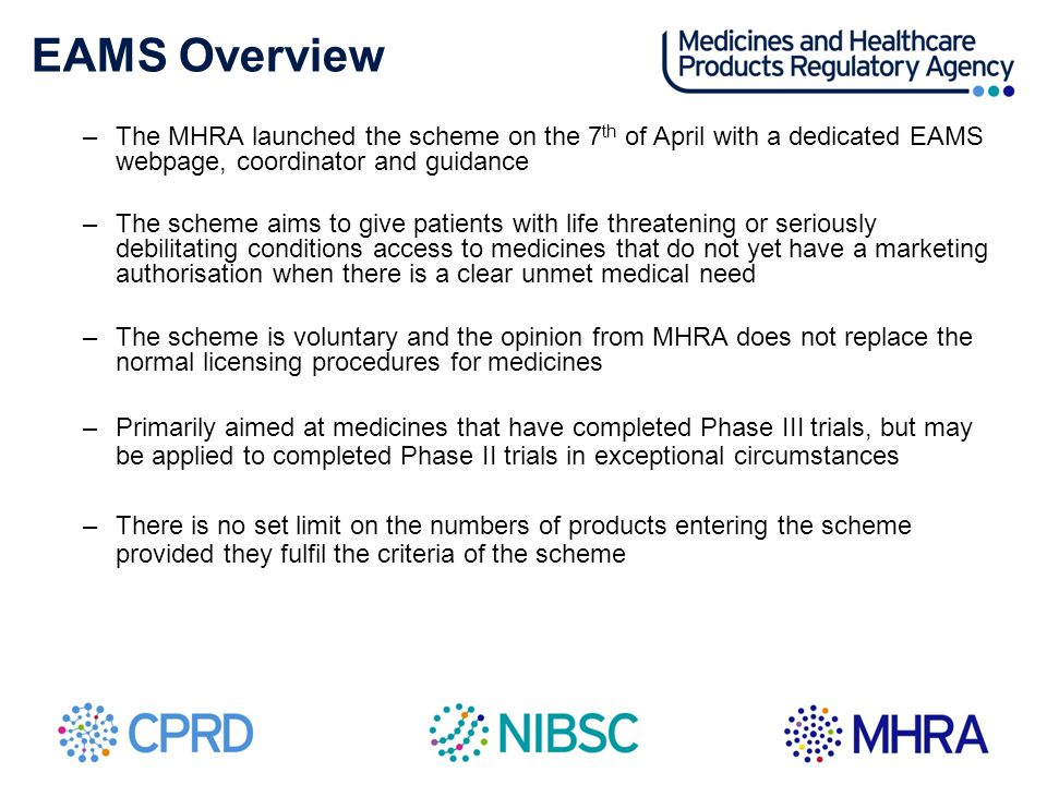 EAMS Overview The MHRA launched the scheme on the 7th of April with a dedicated EAMS webpage, coordinator and guidance.