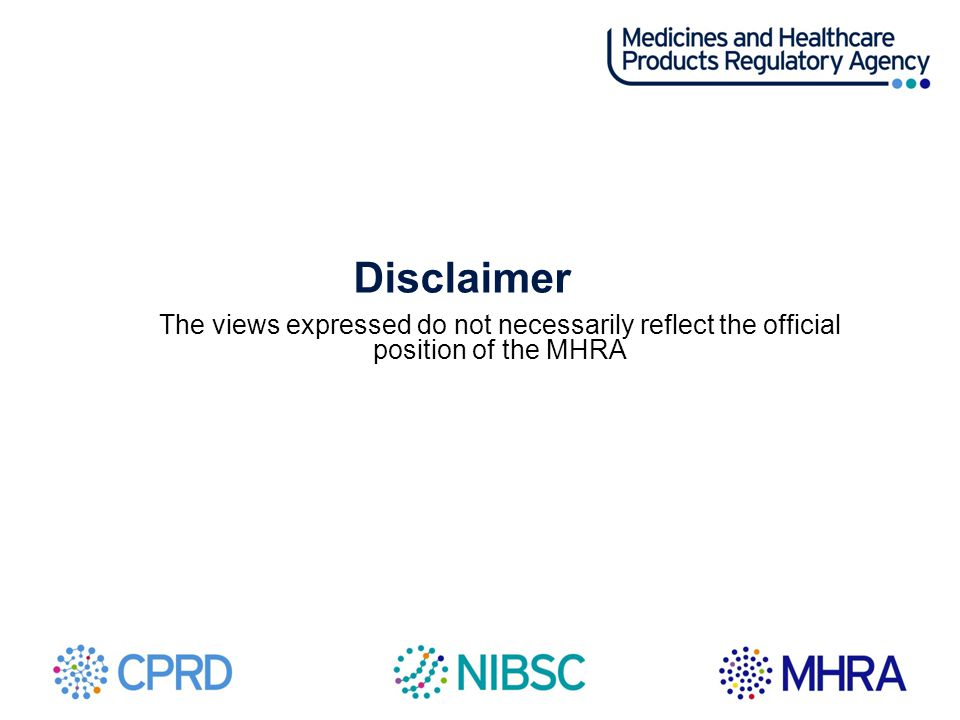 Disclaimer The views expressed do not necessarily reflect the official position of the MHRA