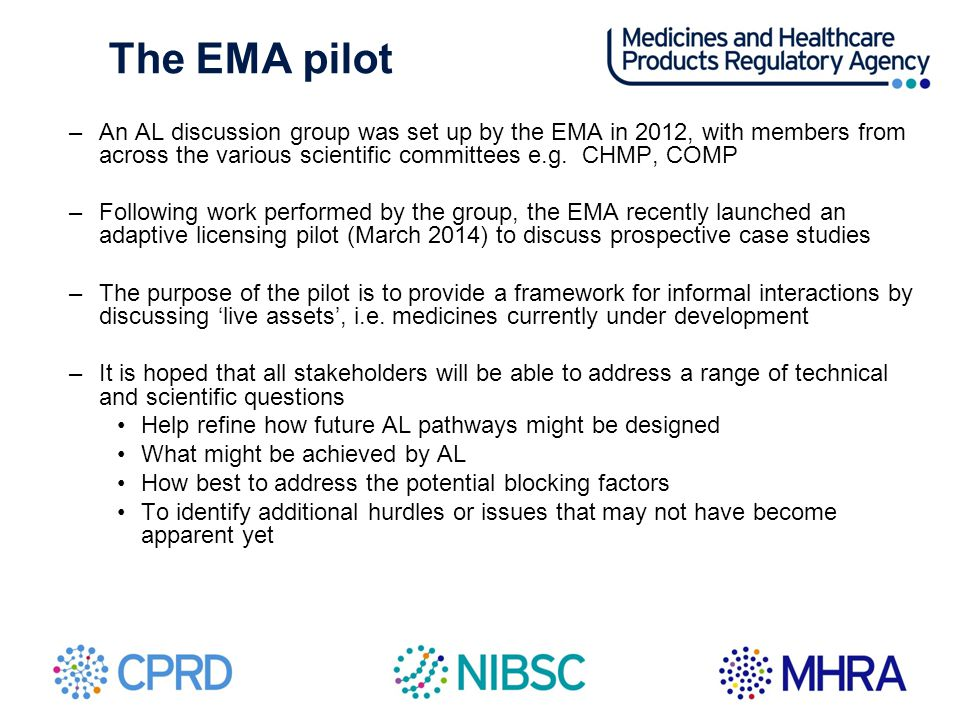 The EMA pilot An AL discussion group was set up by the EMA in 2012, with members from across the various scientific committees e.g. CHMP, COMP.