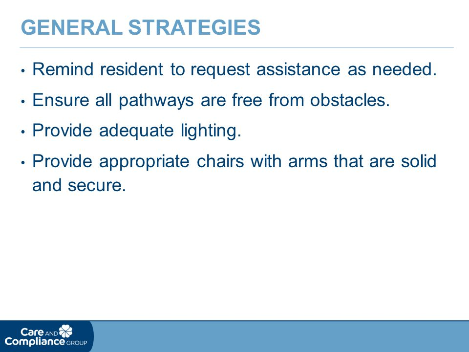 General Strategies Remind resident to request assistance as needed.