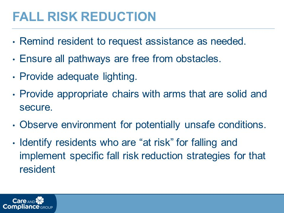 Fall Risk Reduction Remind resident to request assistance as needed.