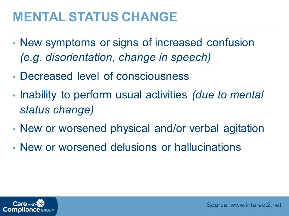 Mental Status Change New symptoms or signs of increased confusion (e.g. disorientation, change in speech)