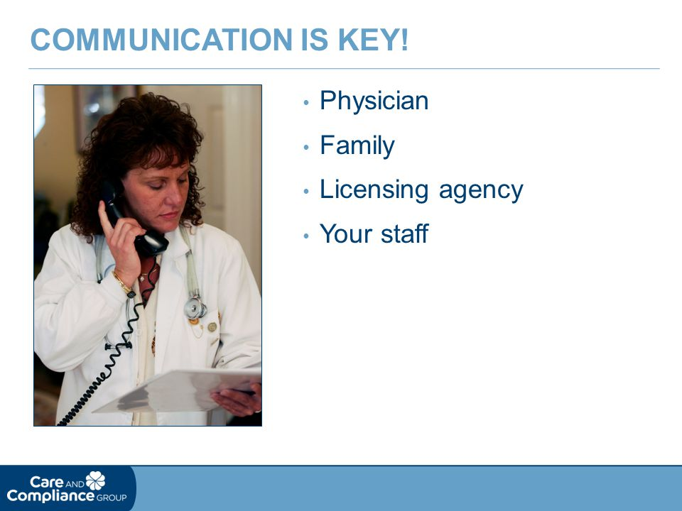 Communication is Key! Physician Family Licensing agency Your staff