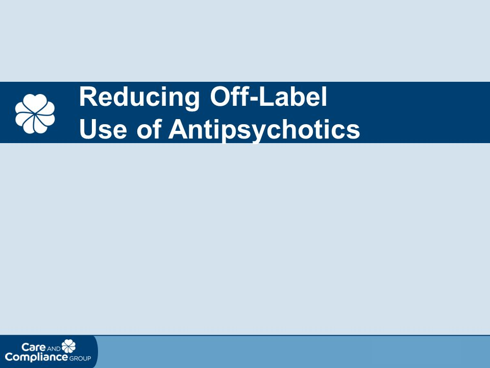 Reducing Off-Label Use of Antipsychotics