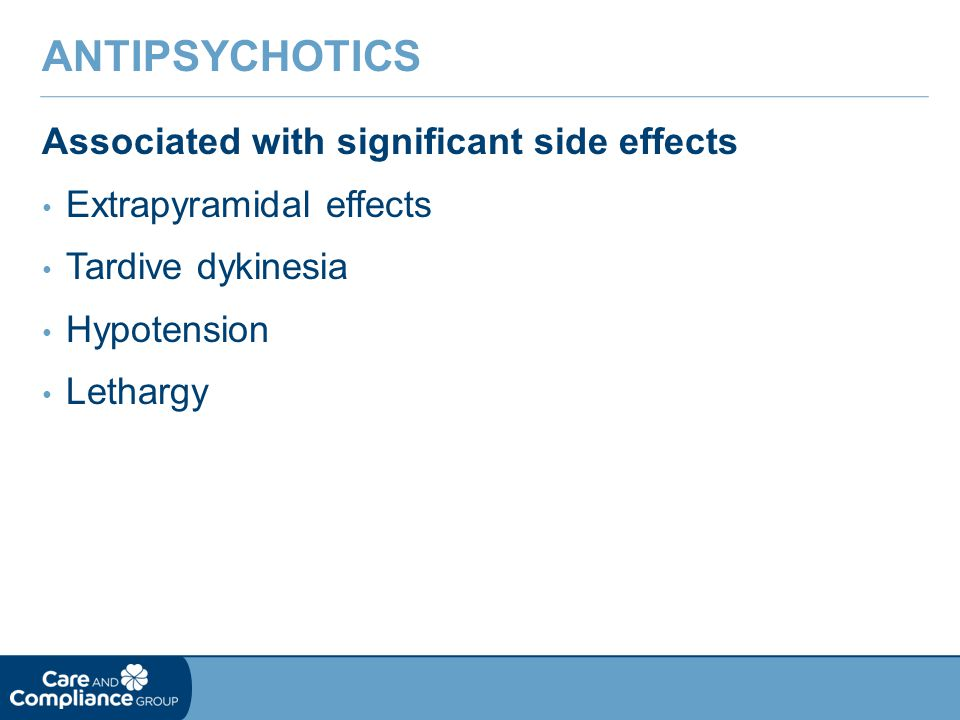 Antipsychotics Associated with significant side effects