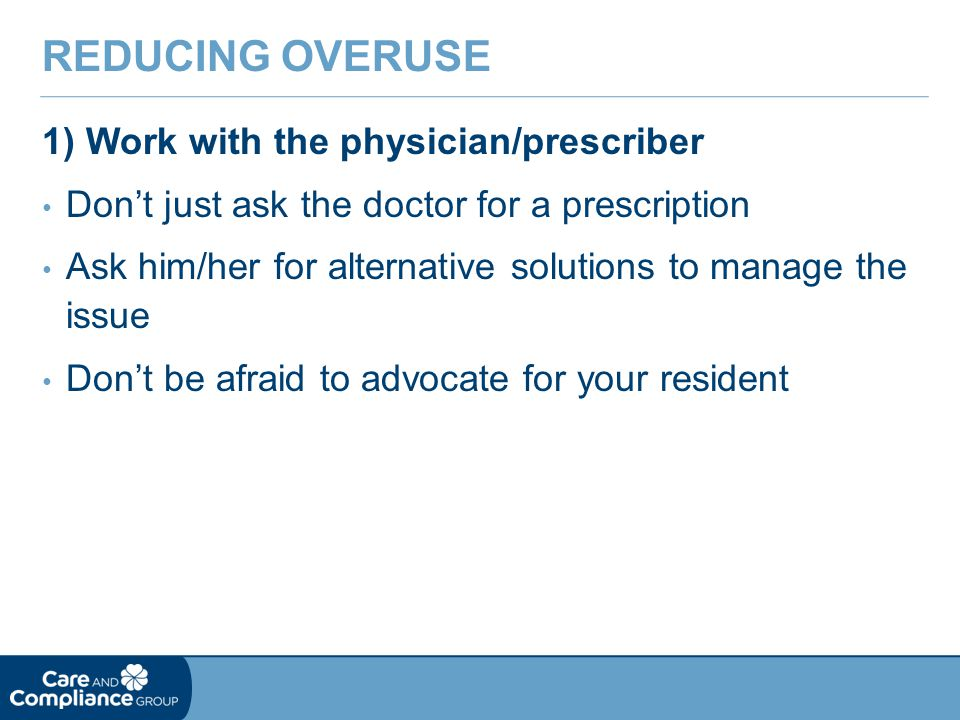 Reducing Overuse 1) Work with the physician/prescriber