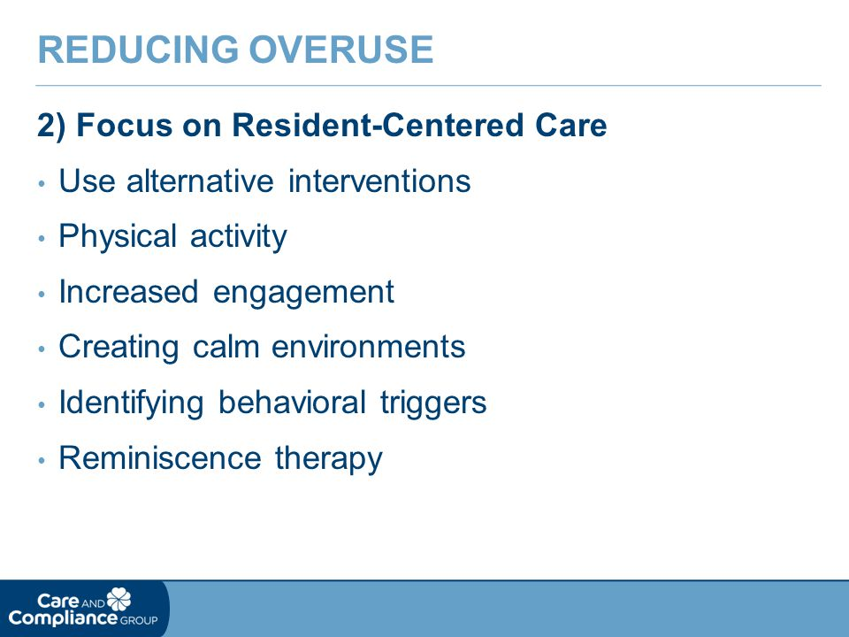 Reducing Overuse 2) Focus on Resident-Centered Care