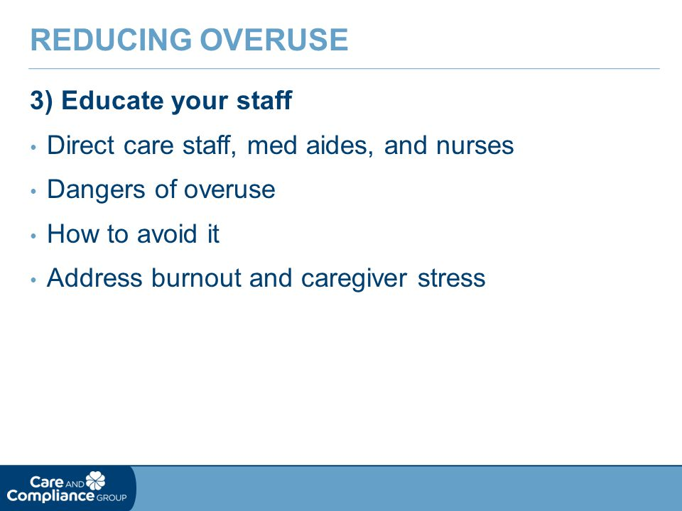 Reducing Overuse 3) Educate your staff