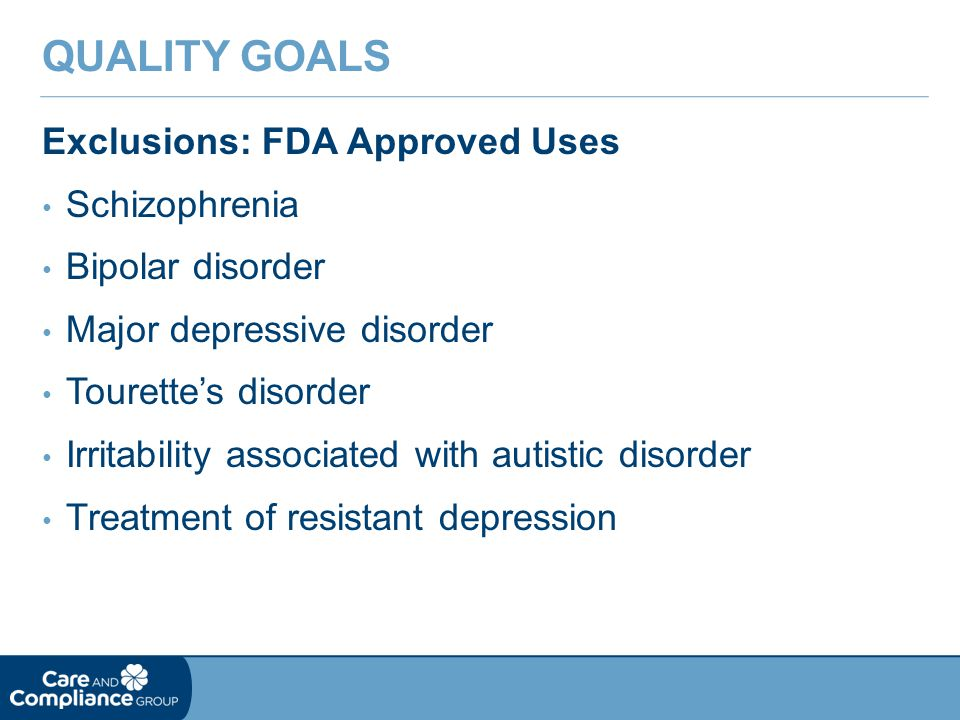 Quality Goals Exclusions: FDA Approved Uses Schizophrenia