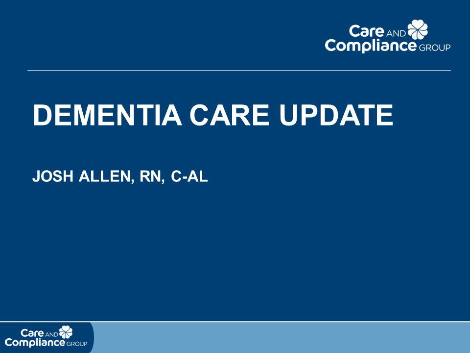 Dementia Care Update Josh Allen, RN, C-AL
