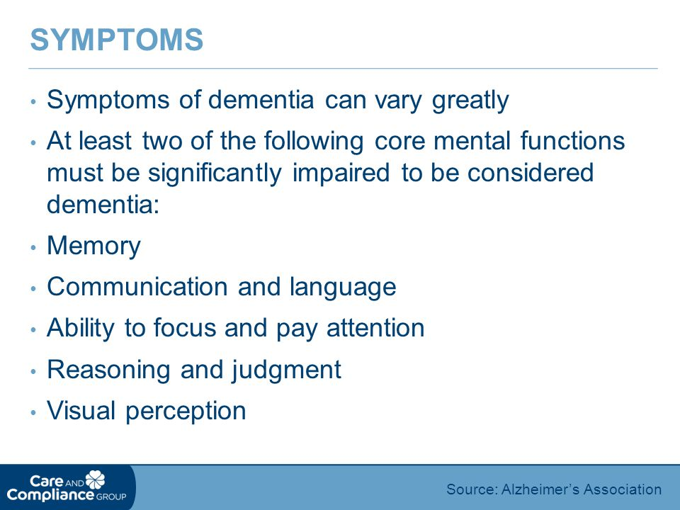 Symptoms Symptoms of dementia can vary greatly