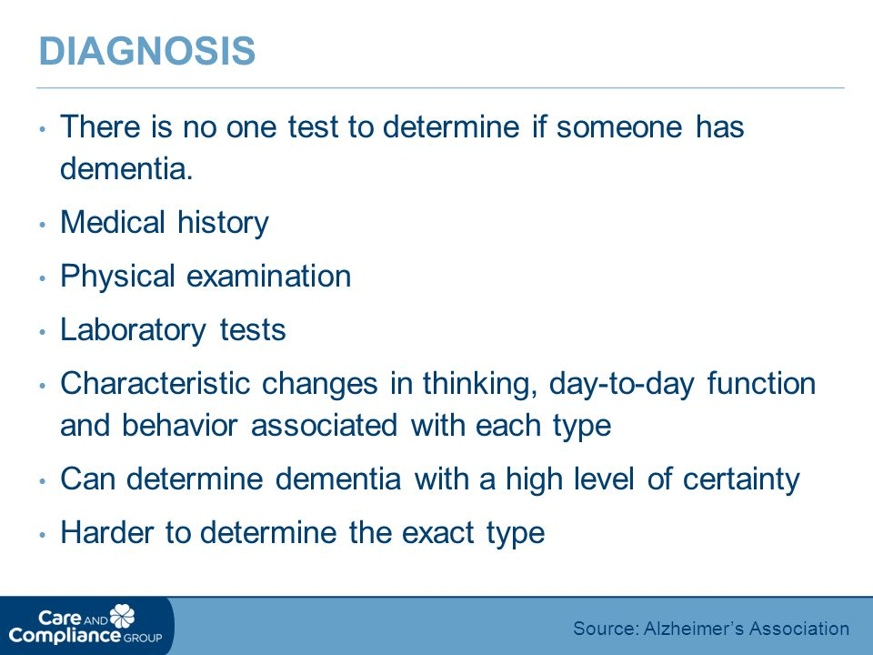 Diagnosis There is no one test to determine if someone has dementia.