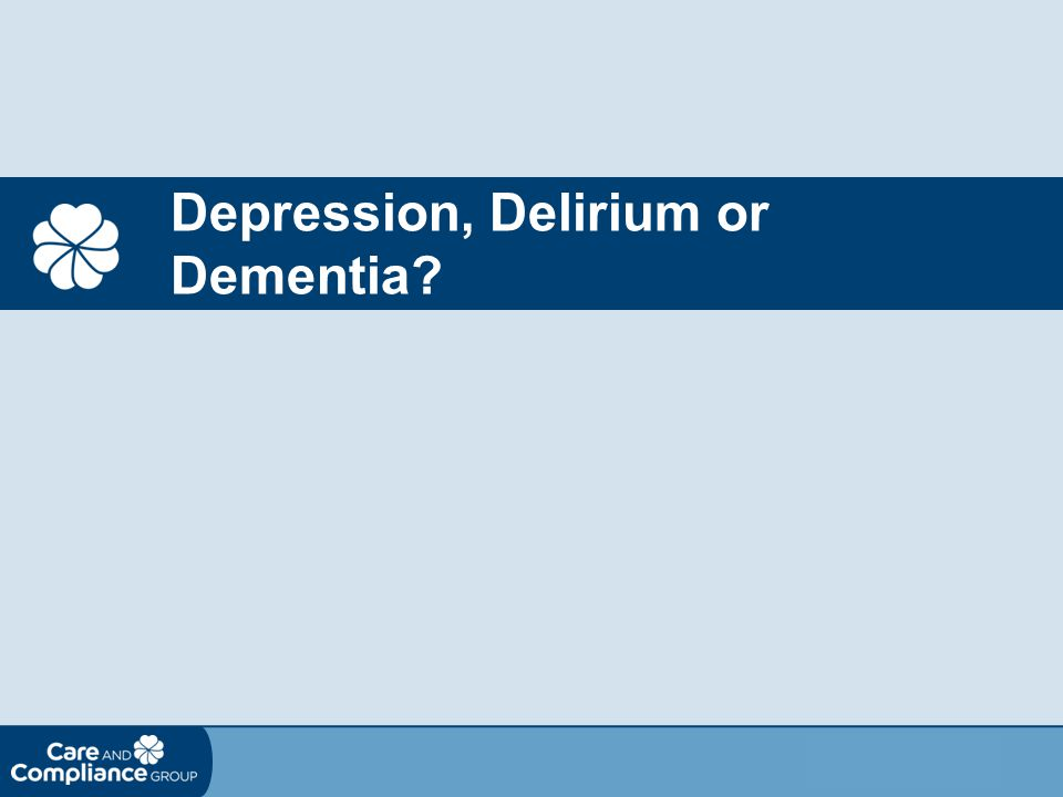Depression, Delirium or Dementia