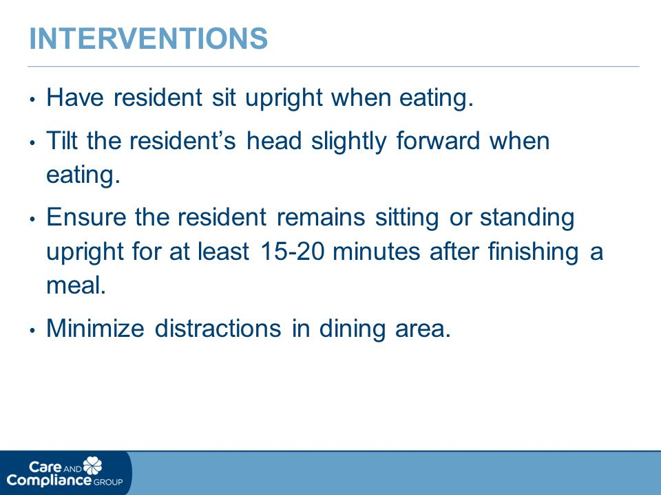 Interventions Have resident sit upright when eating.