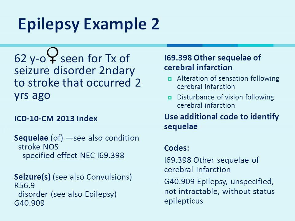 Epilepsy Example 2 62 y-o seen for Tx of seizure disorder 2ndary to stroke that occurred 2 yrs ago.