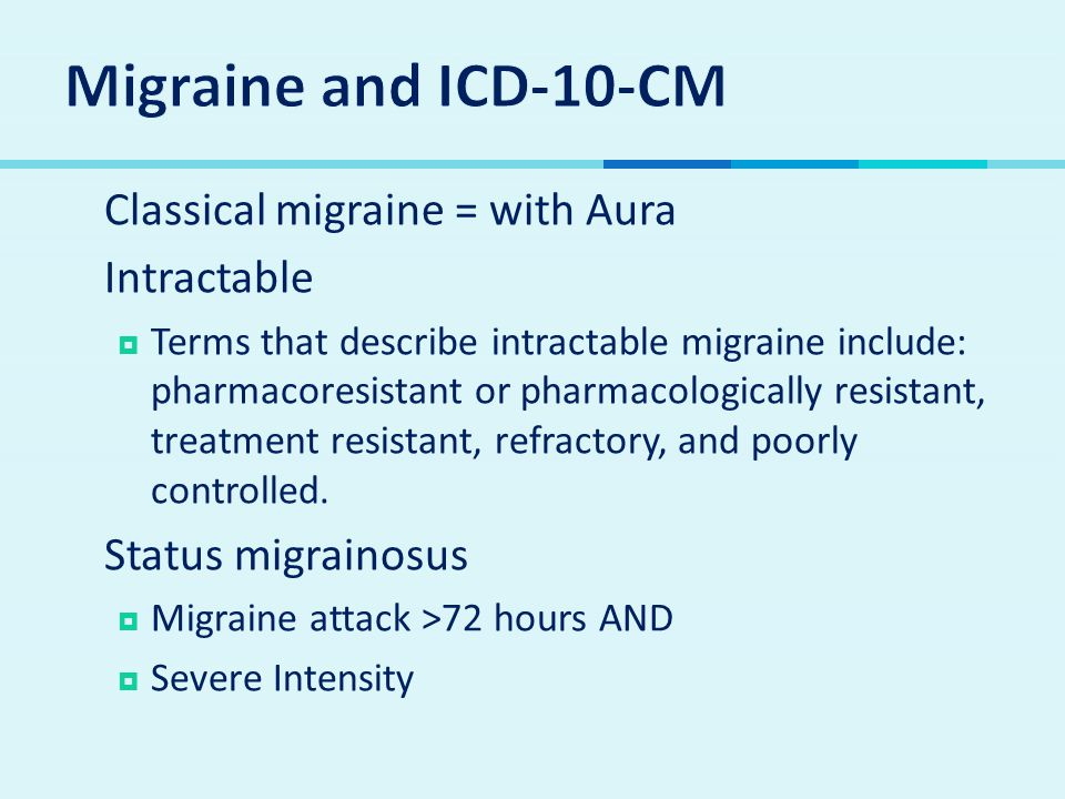 Migraine and ICD-10-CM Classical migraine = with Aura Intractable