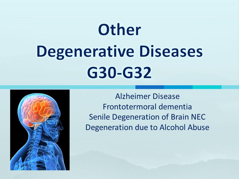Other Degenerative Diseases G30-G32