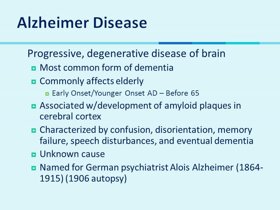 Alzheimer Disease Progressive, degenerative disease of brain