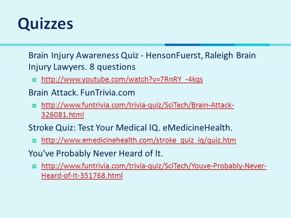 Quizzes Brain Injury Awareness Quiz - HensonFuerst, Raleigh Brain Injury Lawyers. 8 questions. http://www.youtube.com/watch v=7RnRY_-4kqs.