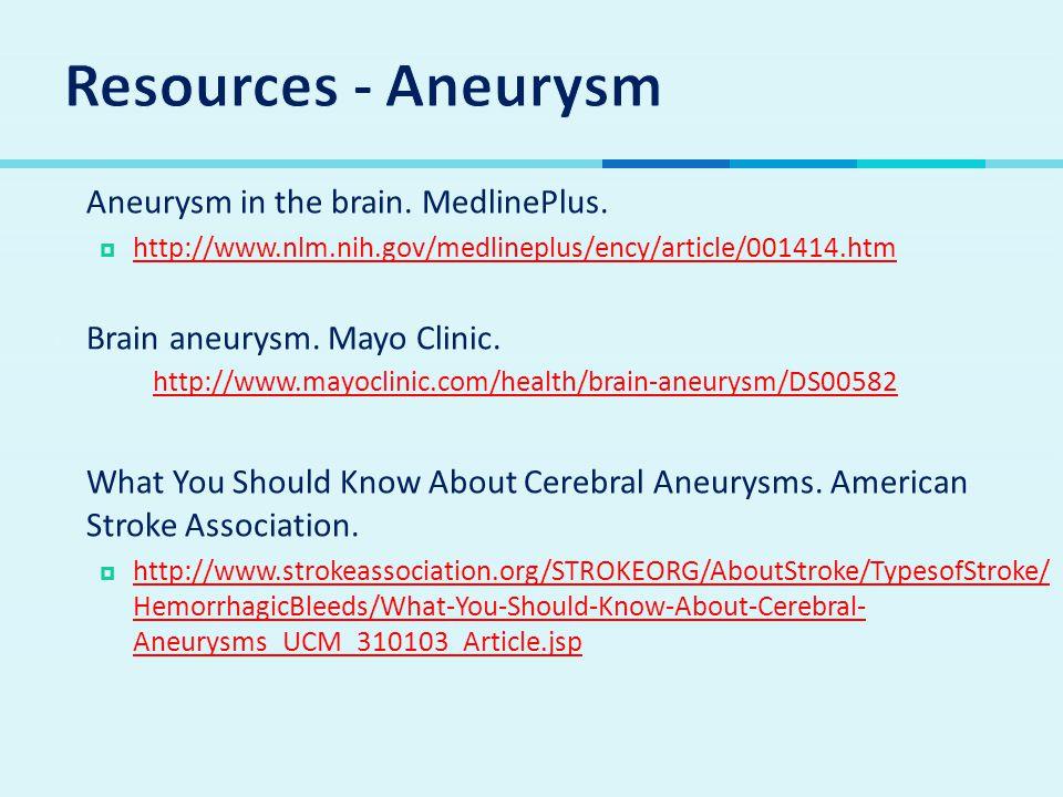 Resources - Aneurysm Aneurysm in the brain. MedlinePlus.