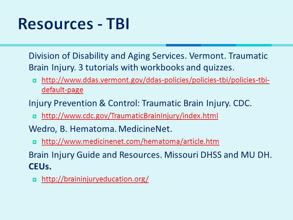 Resources - TBI Division of Disability and Aging Services. Vermont. Traumatic Brain Injury. 3 tutorials with workbooks and quizzes.