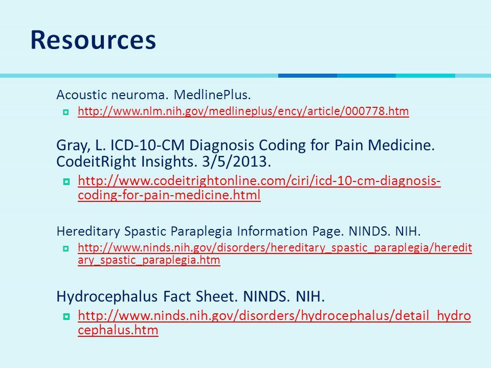 Resources Acoustic neuroma. MedlinePlus. http://www.nlm.nih.gov/medlineplus/ency/article/000778.htm.