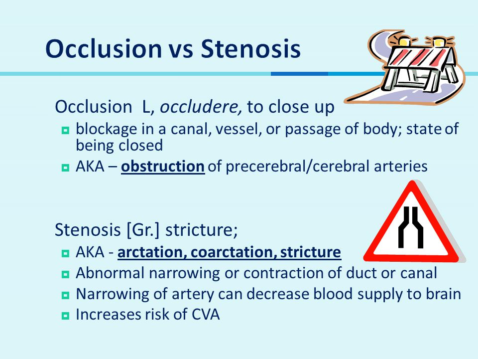 Occlusion vs Stenosis Occlusion L, occludere, to close up