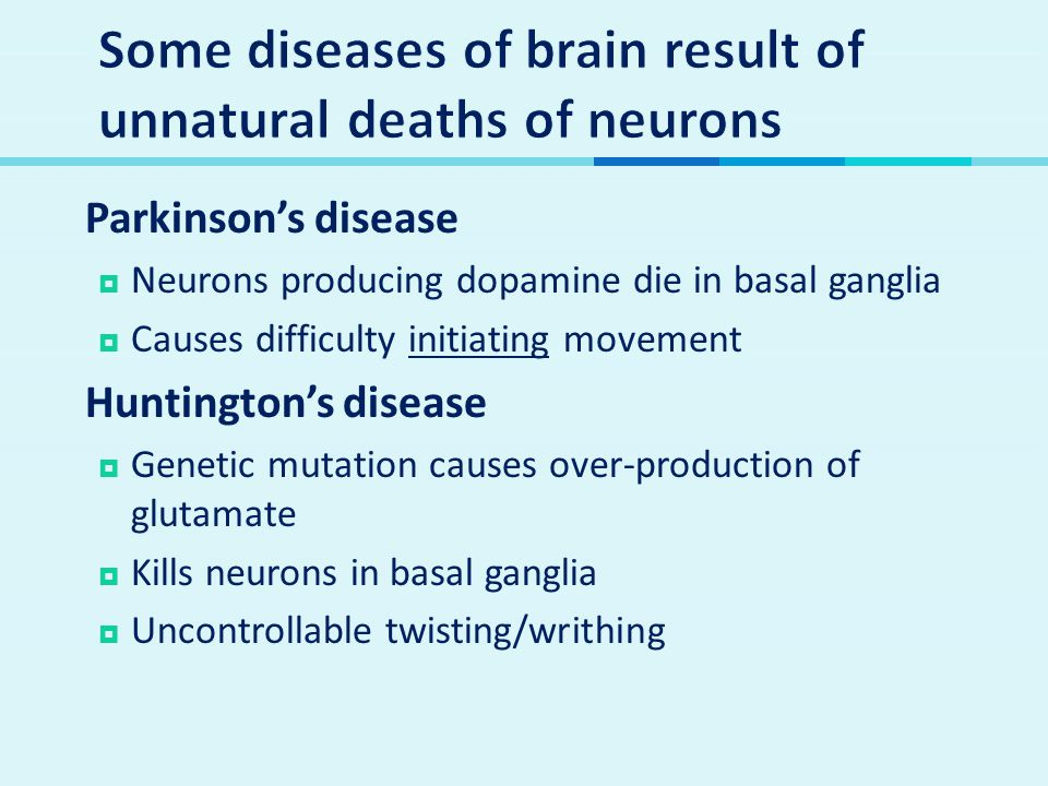 Some diseases of brain result of unnatural deaths of neurons