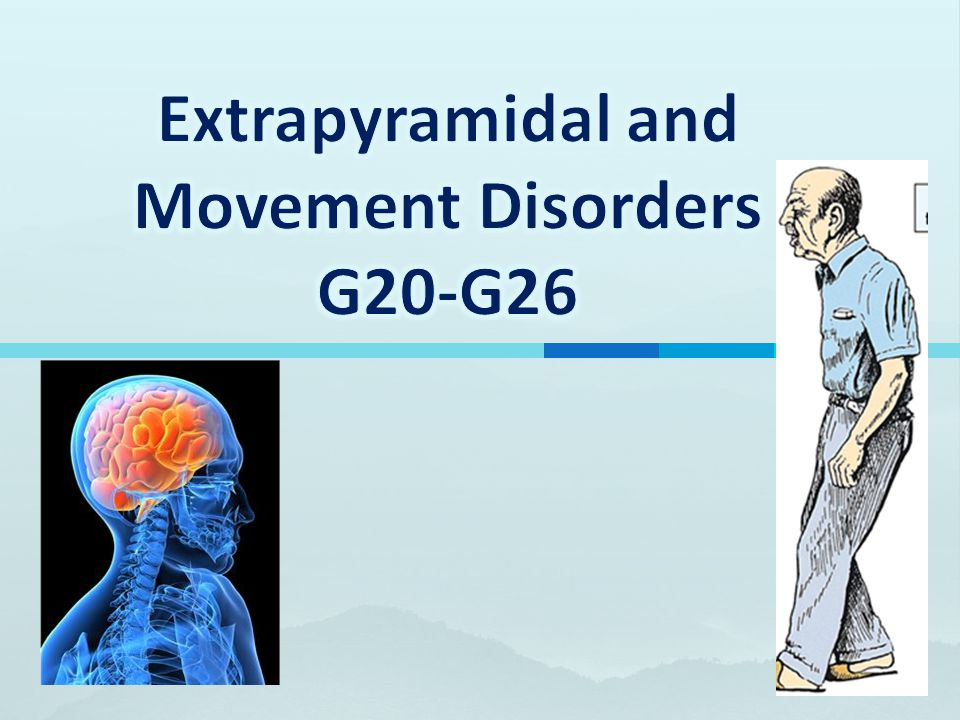 Extrapyramidal and Movement Disorders G20-G26