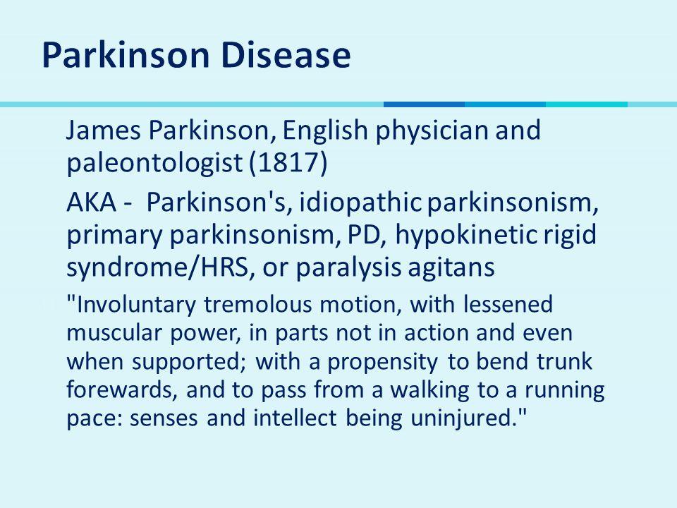 Parkinson Disease James Parkinson, English physician and paleontologist (1817)
