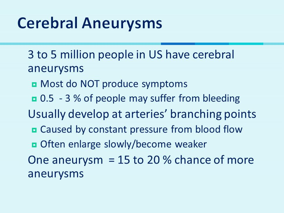 Cerebral Aneurysms 3 to 5 million people in US have cerebral aneurysms