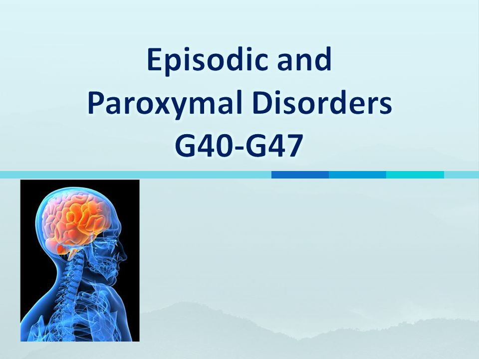 Episodic and Paroxymal Disorders G40-G47