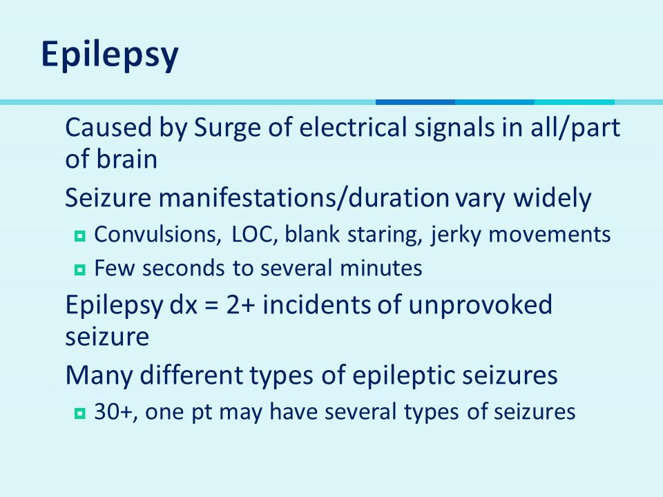 Epilepsy Caused by Surge of electrical signals in all/part of brain