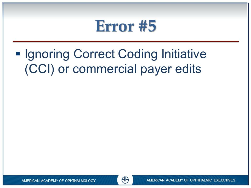 Error #5 Ignoring Correct Coding Initiative (CCI) or commercial payer edits