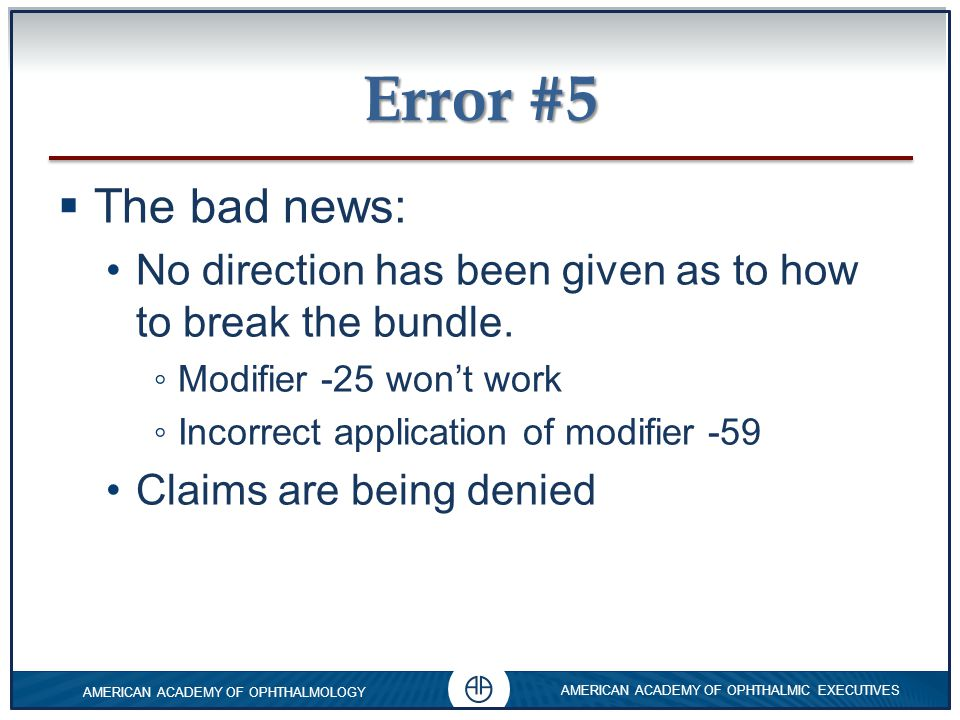 Error #5 The bad news: No direction has been given as to how to break the bundle. Modifier -25 won't work.