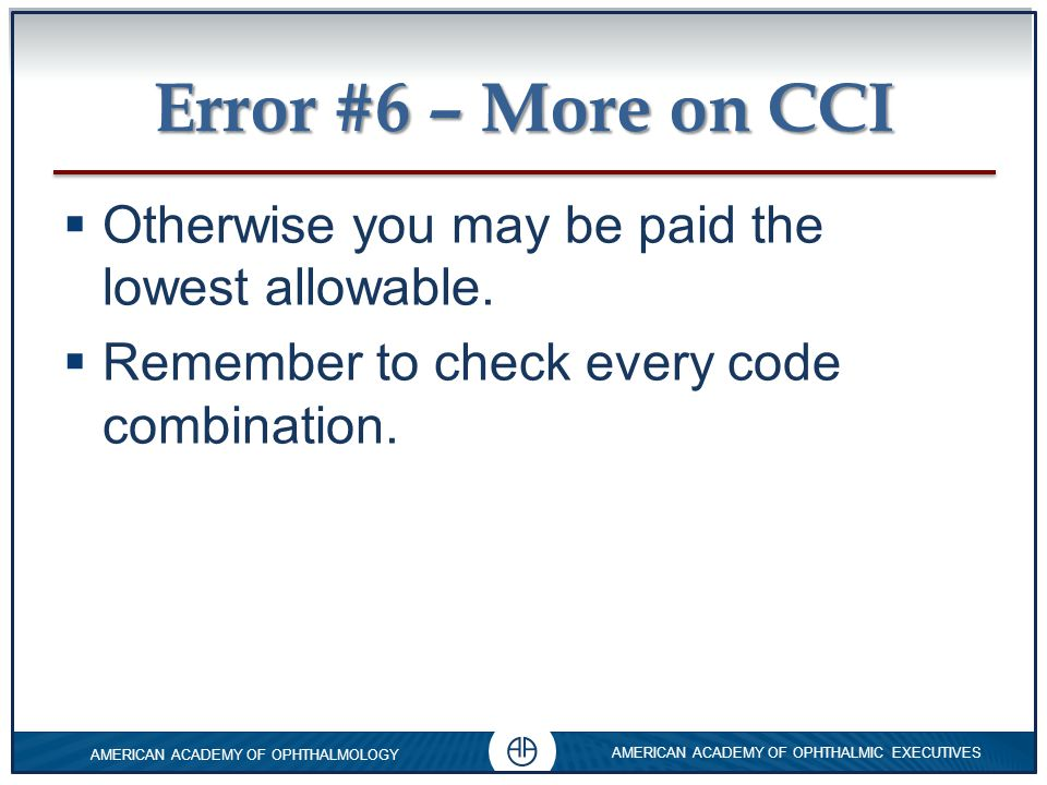 Error #6 – More on CCI Otherwise you may be paid the lowest allowable.
