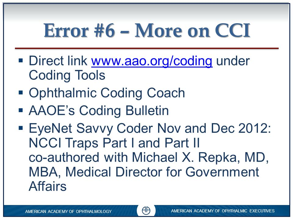 Error #6 – More on CCI Direct link www.aao.org/coding under Coding Tools. Ophthalmic Coding Coach.