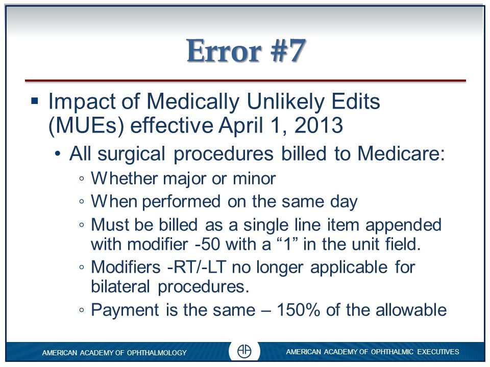 Error #7 Impact of Medically Unlikely Edits (MUEs) effective April 1, 2013. All surgical procedures billed to Medicare: