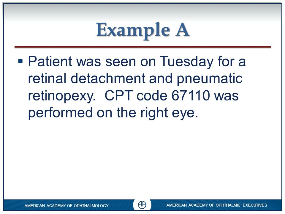 Example A Patient was seen on Tuesday for a retinal detachment and pneumatic retinopexy.