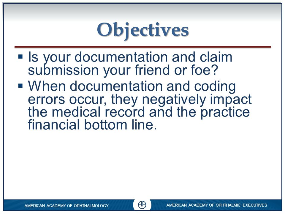 Objectives Is your documentation and claim submission your friend or foe