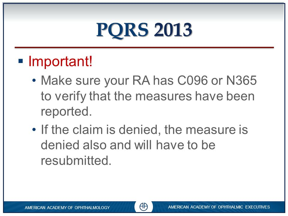 PQRS 2013 Important! Make sure your RA has C096 or N365 to verify that the measures have been reported.