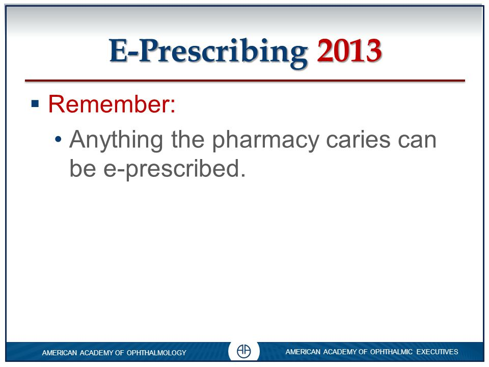 E-Prescribing 2013 Remember:
