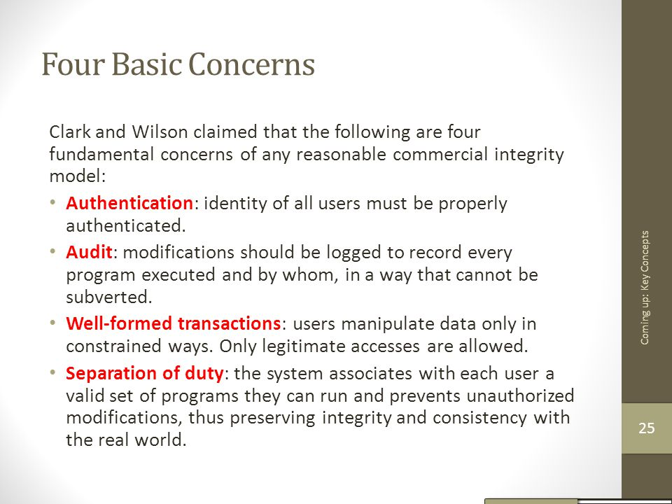 Four Basic Concerns Clark and Wilson claimed that the following are four fundamental concerns of any reasonable commercial integrity model: