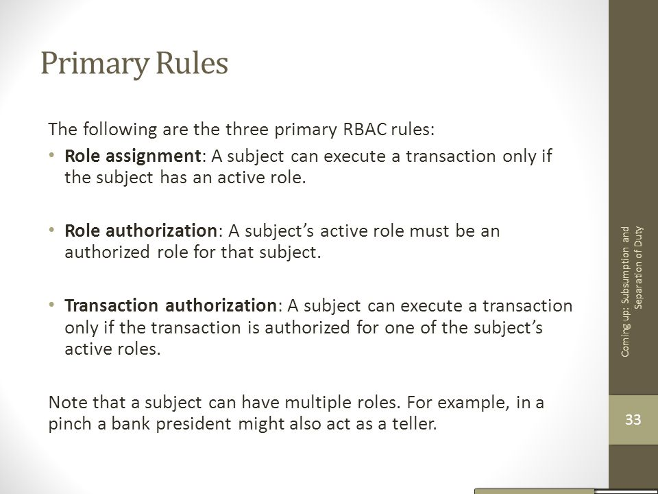 Primary Rules The following are the three primary RBAC rules: