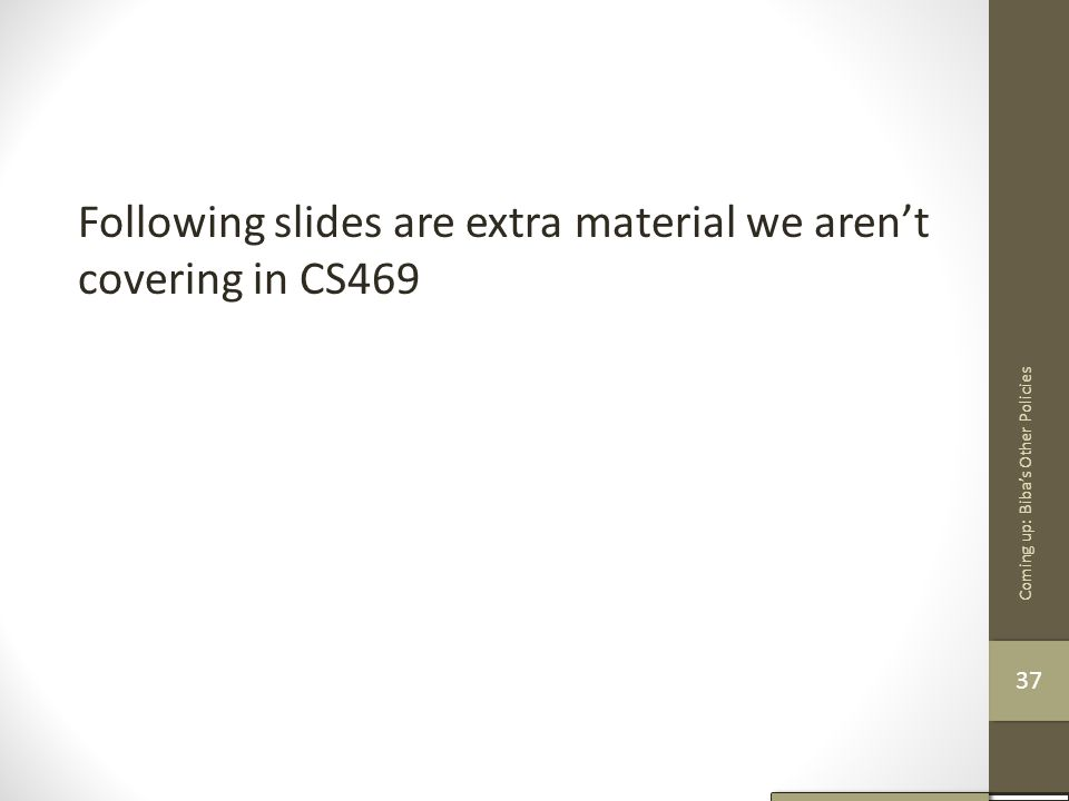 Following slides are extra material we aren't covering in CS469